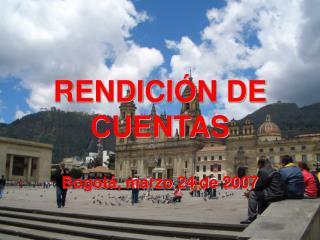 RENDICI N DE CUENTAS  Bogot , marzo 24 de 2007
