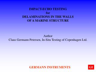 IMPACT-ECHO TESTING for DELAMINATIONS IN THE WALLS  OF A MARINE STRUCTURE    Author Claus Germann Petersen, In-Situ Test