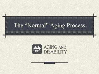 The  Normal  Aging Process
