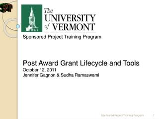 Sponsored Project Training Program     Post Award Grant Lifecycle and Tools October 12, 2011 Jennifer Gagnon  Sudha Rama