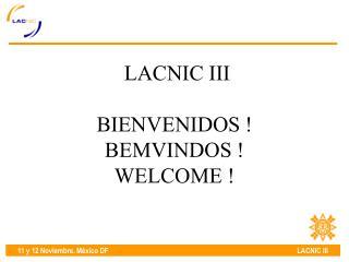 LACNIC III   BIENVENIDOS  BEMVINDOS  WELCOME