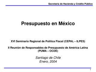 Presupuesto en M xico    XVI Seminario Regional de Pol tica Fiscal CEPAL   ILPES  II Reuni n de Responsables de Presupue