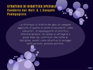 STRATEGIE DI DIDATTICA SPECIALE Condotto dal  Dott. A. L.Sangalli Pedagogista