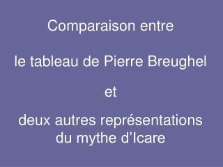 Comparaison entre   le tableau de Pierre Breughel   et   deux autres repr sentations  du mythe d Icare