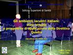 Gli ambienti lacustri italiani: stato attuale  e prospettive di applicazione della Direttiva Quadro  [Direttiva 60