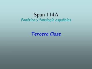 Span 114A  Fon tica y fonolog a espa olas