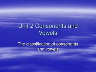 Unit 2 Consonants and Vowels