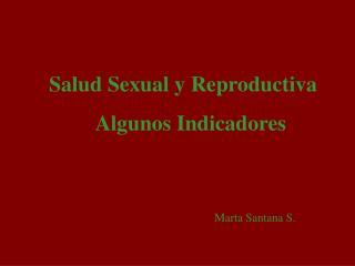 Salud Sexual y Reproductiva     Algunos Indicadores