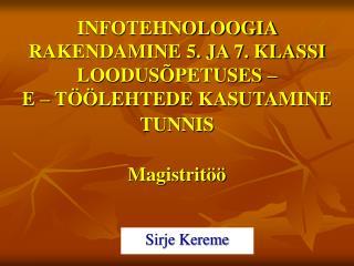 INFOTEHNOLOOGIA RAKENDAMINE 5. JA 7. KLASSI LOODUS PETUSES    E   T  LEHTEDE KASUTAMINE TUNNIS   Magistrit