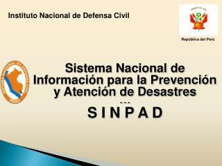 Sistema Nacional de Informaci n para la Prevenci n y Atenci n de Desastres - - - S I N P A D