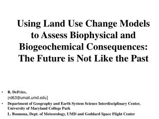 Using Land Use Change Models to Assess Biophysical and Biogeochemical Consequences:  The Future is Not Like the Past