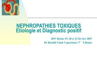 NEPHROPATHIES TOXIQUES Etiologie et Diagnostic positif
