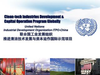 Clean-tech Industries Development   Capital Operation Program Globally          United Nations           Industrial Deve