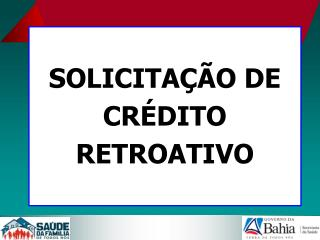 SOLICITA  O DE  CR DITO RETROATIVO