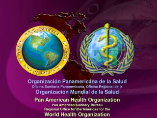 Pan American Health Organization Pan American Sanitary Bureau Regional Office for the Americas for the World Health Orga