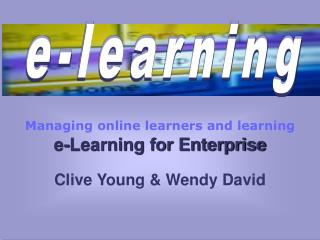 Managing online learners and learning  e-Learning for Enterprise
