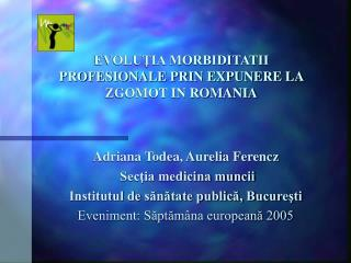 EVOLUTIA MORBIDITATII PROFESIONALE PRIN EXPUNERE LA ZGOMOT IN ROMANIA
