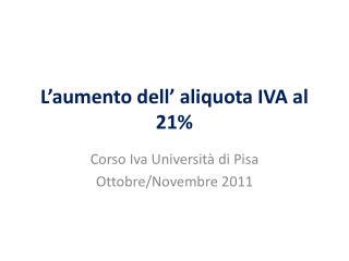 L aumento dell  aliquota IVA al 21