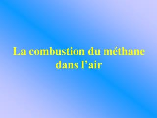 La combustion du m thane dans l air