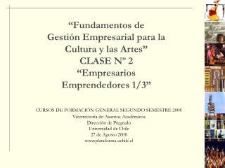 Fundamentos de Gesti n Empresarial para la  Cultura y las Artes   CLASE N  2  Empresarios Emprendedores 1