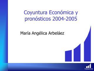 Coyuntura Econ mica y pron sticos 2004-2005