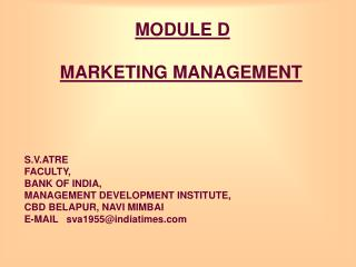 MODULE D  MARKETING MANAGEMENT        S.V.ATRE FACULTY, BANK OF INDIA,  MANAGEMENT DEVELOPMENT INSTITUTE, CBD BELAPUR, N