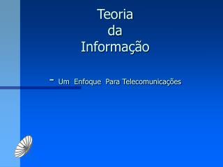 Teoria  da  Informa  o  - Um  Enfoque  Para Telecomunica  es
