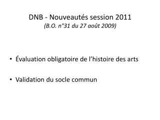 DNB - Nouveaut s session 2011 B.O. n 31 du 27 ao t 2009