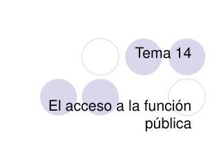 Tema 14   El acceso a la funci n p blica