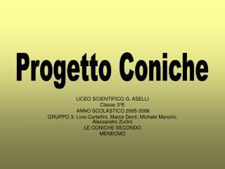 LICEO SCIENTIFICO G. ASELLI Classe 3 E  ANNO SCOLASTICO 2005-2006 GRUPPO 3: Livio Cortellini, Marco Denti, Michele Manzi