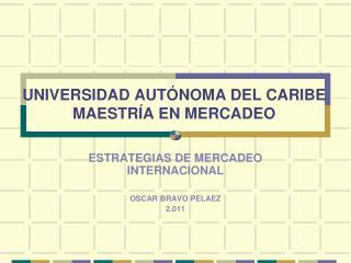 UNIVERSIDAD AUT NOMA DEL CARIBE MAESTR A EN MERCADEO