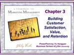 Chapter 3  Building Customer  Satisfaction, Value,  and Retention
