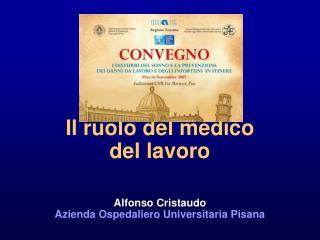 Il ruolo del medico  del lavoro   Alfonso Cristaudo Azienda Ospedaliero Universitaria Pisana