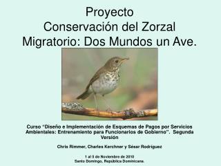 Proyecto Conservaci n del Zorzal Migratorio: Dos Mundos un Ave.