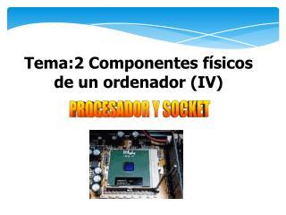 Tema:2 Componentes f sicos de un ordenador IV