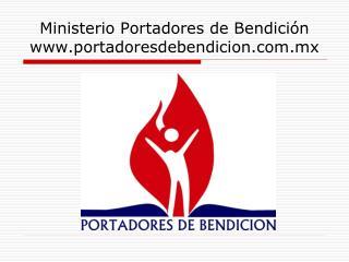 Ministerio Portadores de Bendici n portadoresdebendicion.mx