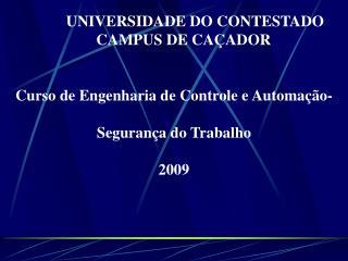 UNIVERSIDADE DO CONTESTADO      CAMPUS DE CA ADOR   Curso de Engenharia de Controle e Automa  o-   Seguran a do Trabalho
