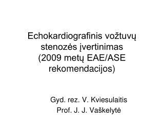 Echokardiografinis vo tuvu stenozes ivertinimas 2009 metu EAE
