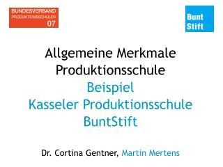 Allgemeine Merkmale Produktionsschule Beispiel  Kasseler Produktionsschule BuntStift  Dr. Cortina Gentner, Martin Merten