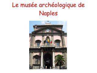 Le mus e arch ologique de Naples