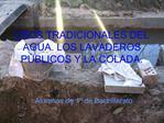 USOS TRADICIONALES DEL AGUA. LOS LAVADEROS P BLICOS Y LA COLADA.