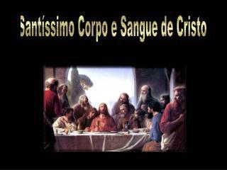 Sant ssimo Corpo e Sangue de Cristo