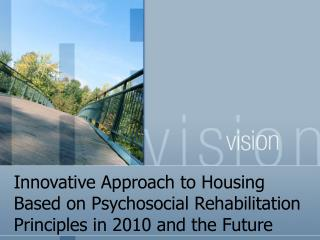 Innovative Approach to Housing Based on Psychosocial Rehabilitation Principles in 2010 and the Future