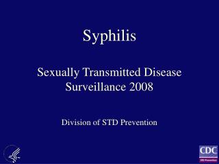 Syphilis  Sexually Transmitted Disease Surveillance 2008