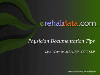 Physician Documentation Tips  Lisa Werner, MBA, MS, CCC-SLP