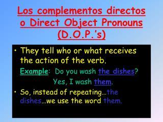 Los complementos directos o Direct Object Pronouns   D.O.P. s