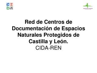 Red de Centros de Documentaci n de Espacios Naturales Protegidos de Castilla y Le n.  CIDA-REN