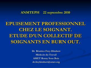 ANMTEPH    22 septembre 2010  EPUISEMENT PROFESSIONNEL CHEZ LE SOIGNANT. ETUDE D UN COLLECTIF DE SOIGNANTS EN BURN OUT.