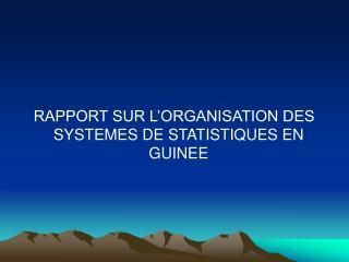 RAPPORT SUR L ORGANISATION DES       SYSTEMES DE STATISTIQUES EN GUINEE