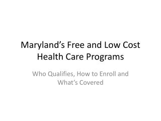 Maryland s Free and Low Cost Health Care Programs